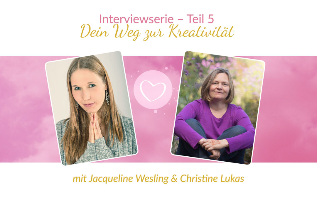 Interviewserie Teil 5 – Dein Weg zur Kreatitivität mit Christine Lukas