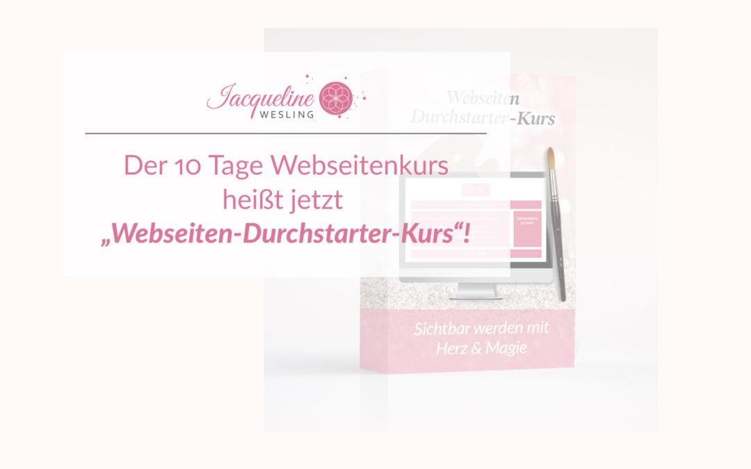 Der 10 Tage Webseitenkurs heißt jetzt Webseiten-Durchstarter-Kurs!